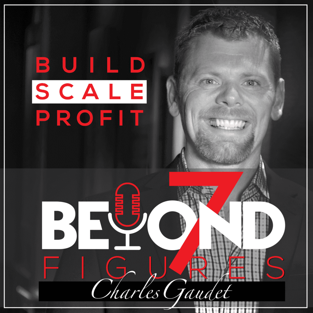 a photo of Charles Gaudet and the Beyond 7 Figures podcast logo