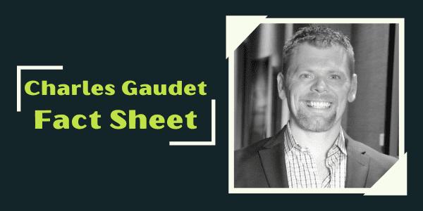"""Charles Gaudet Fact Sheet""(w/ picture of Charles Gaudet)"
