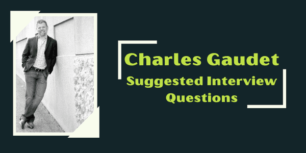 Charles Gaudet's Suggested Interview Questions