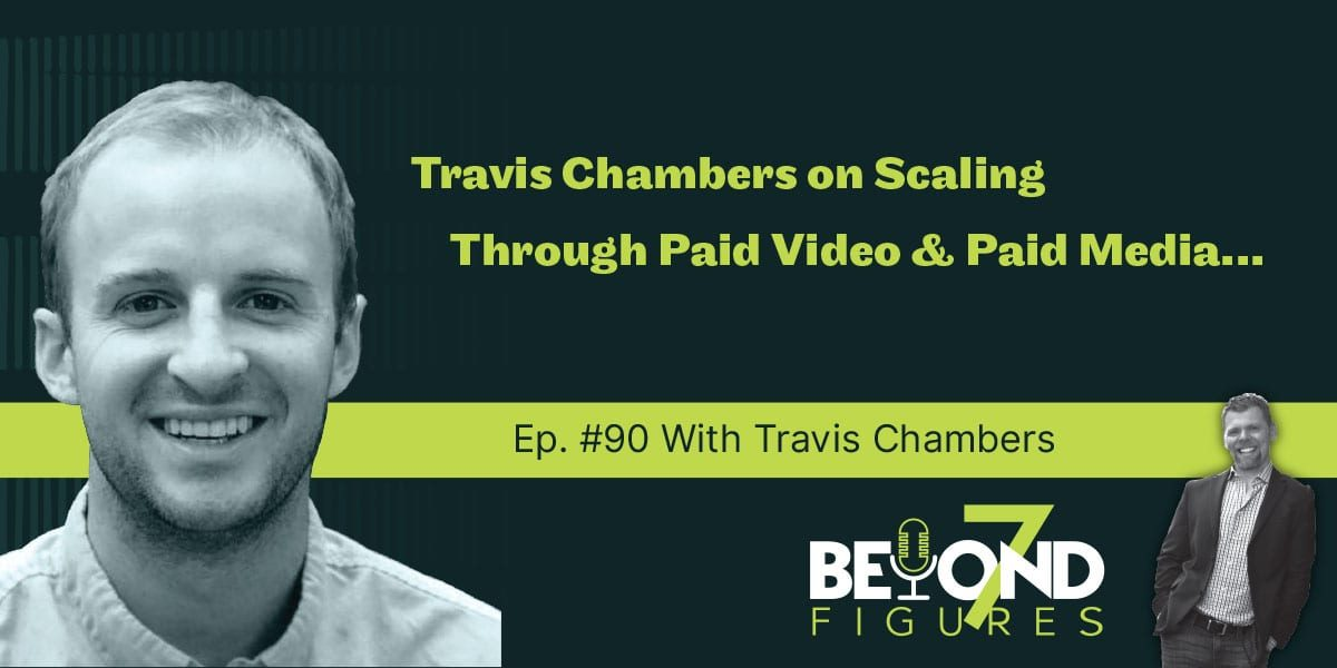 Travis Chambers - Scaling Through Paid Video & Paid Media (Podcast)
