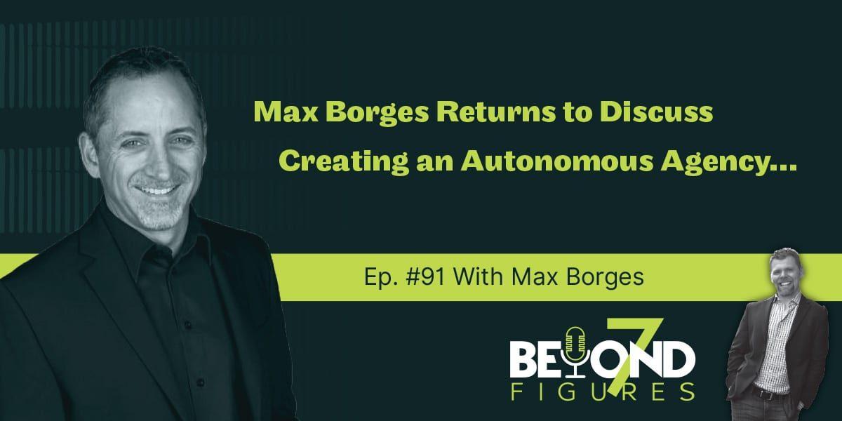Max Borges - Creating an Autonomous Agency
